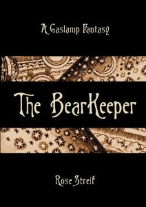 The Bearkeeper, by Rose Streif who is not no one's precious princess.
